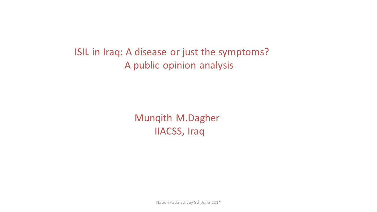 Nation wide survey 8th June 2014 ISIL in Iraq: A disease or just the symptoms.