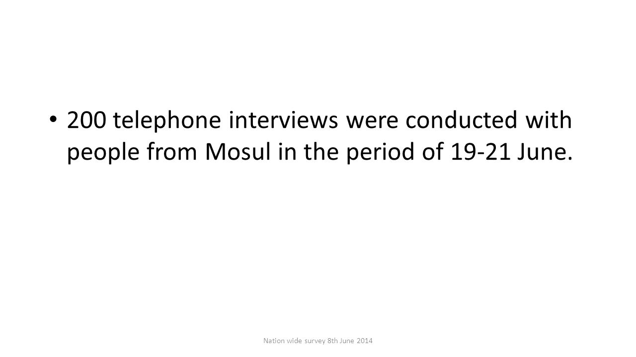 200 telephone interviews were conducted with people from Mosul in the period of 19-21 June.