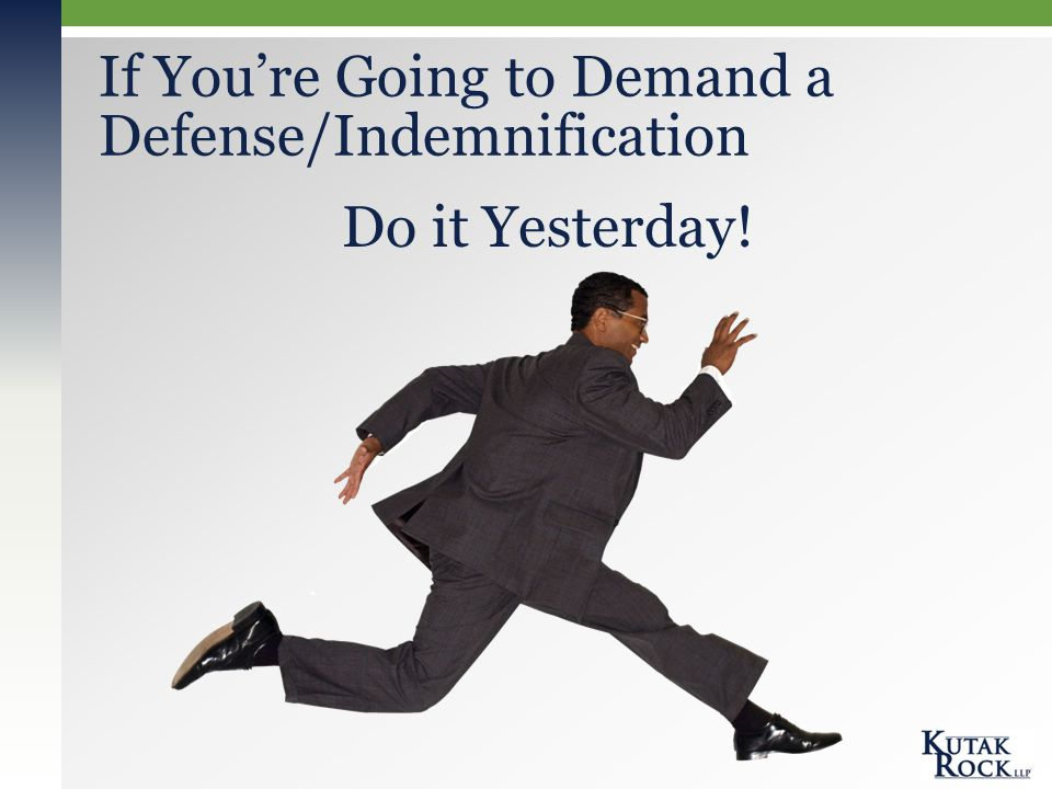 If You're Going to Demand a Defense/Indemnification Do it Yesterday!