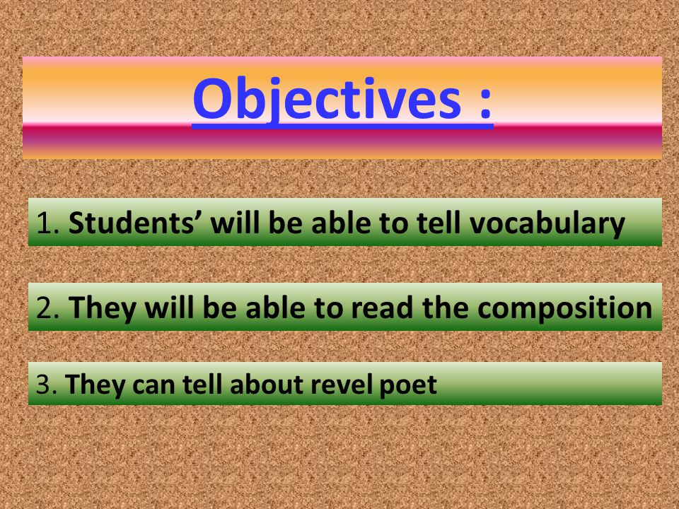 Objectives : 1. Students' will be able to tell vocabulary 2. They will be able to read the composition 3. They can tell about revel poet