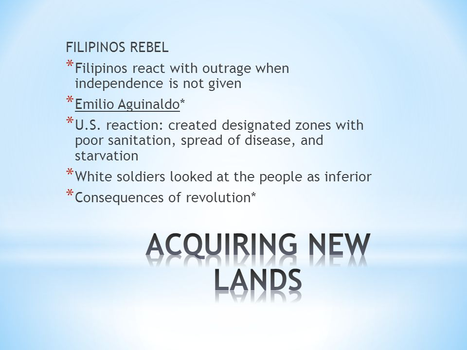 FILIPINOS REBEL * Filipinos react with outrage when independence is not given * Emilio Aguinaldo* * U.S.