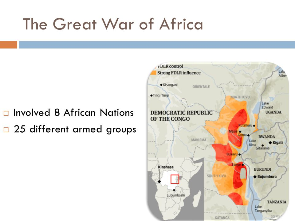 The Great War of Africa  Involved 8 African Nations  25 different armed groups
