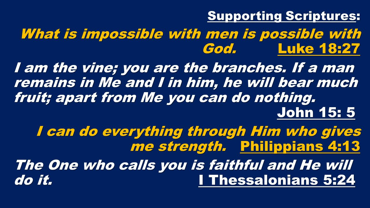 Supporting Scriptures: What is impossible with men is possible with God.