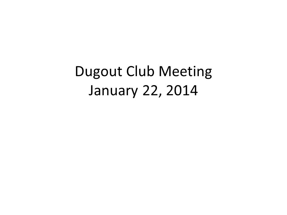 Dugout Club Meeting January 22, 2014