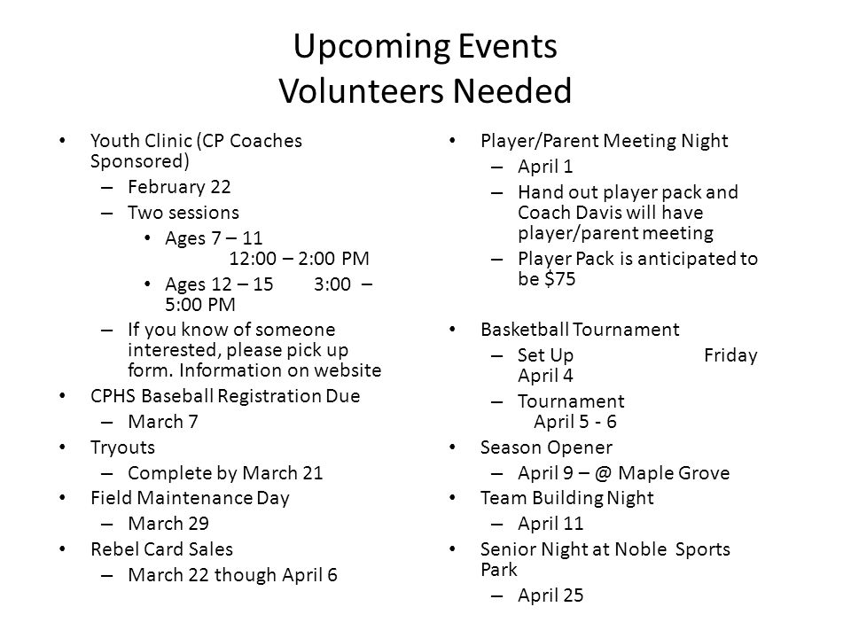 Upcoming Events Volunteers Needed Youth Clinic (CP Coaches Sponsored) – February 22 – Two sessions Ages 7 – 11 12:00 – 2:00 PM Ages 12 – 153:00 – 5:00 PM – If you know of someone interested, please pick up form.