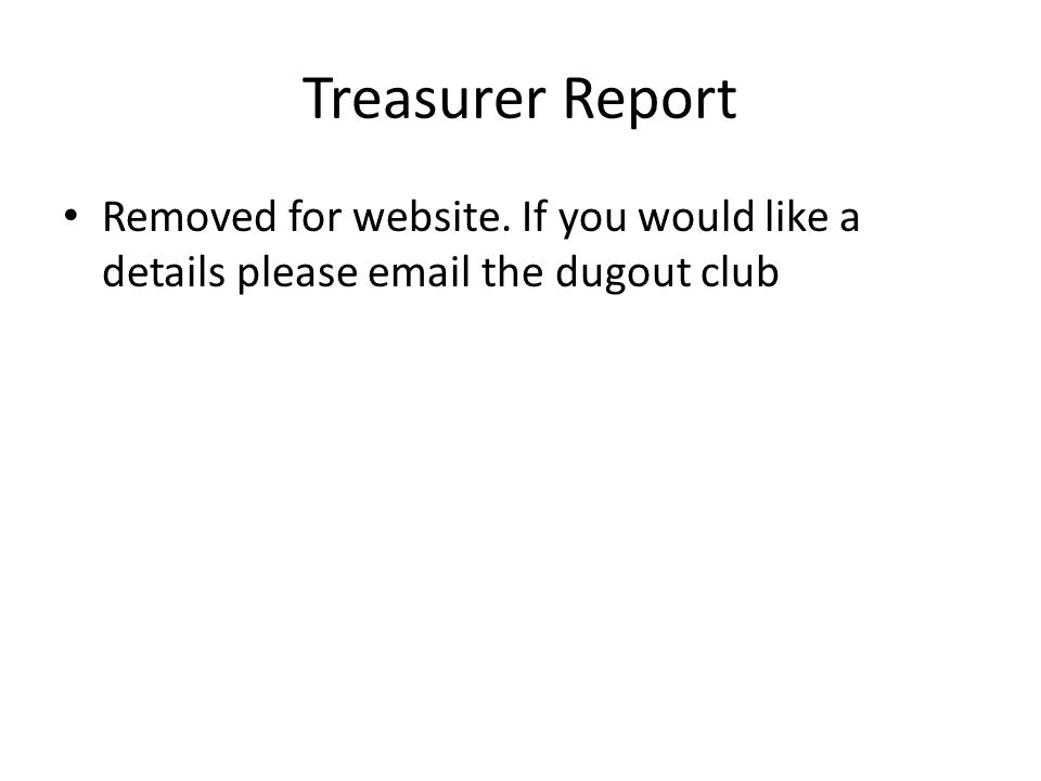 Treasurer Report Removed for website. If you would like a details please email the dugout club
