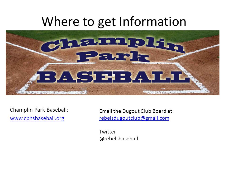 Where to get Information Champlin Park Baseball: www.cphsbaseball.org Email the Dugout Club Board at: rebelsdugoutclub@gmail.com rebelsdugoutclub@gmail.com Twitter @rebelsbaseball