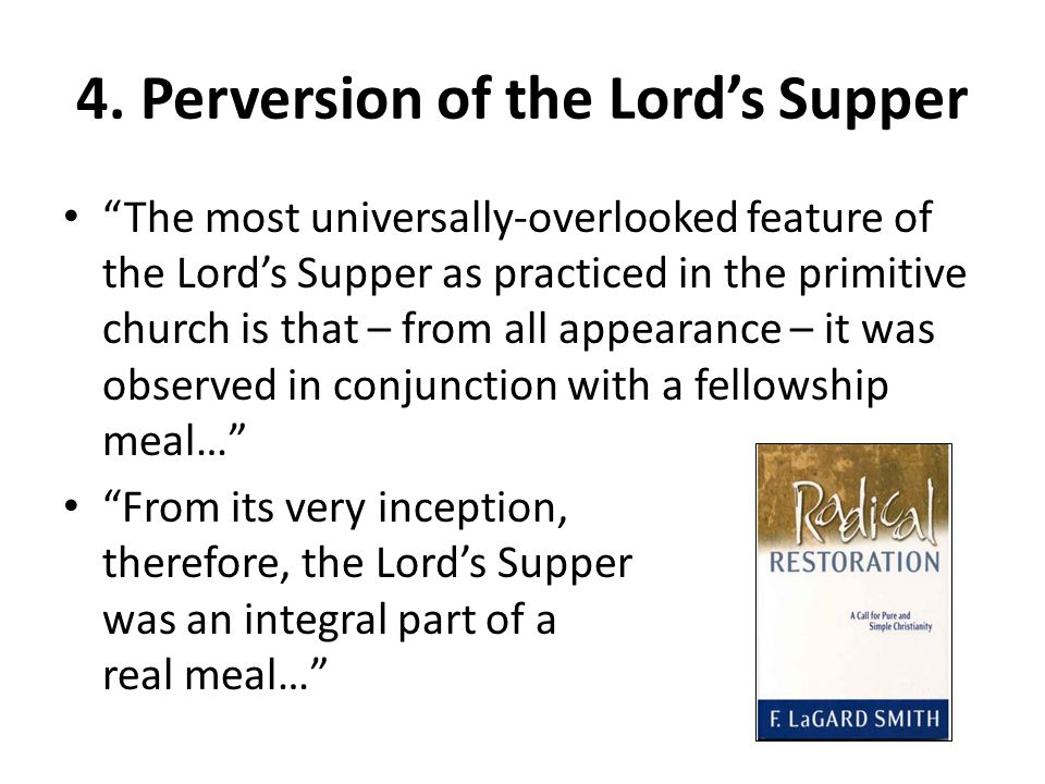 """""""The most universally-overlooked feature of the Lord's Supper as practiced in the primitive church is that – from all appearance – it was observed in"""