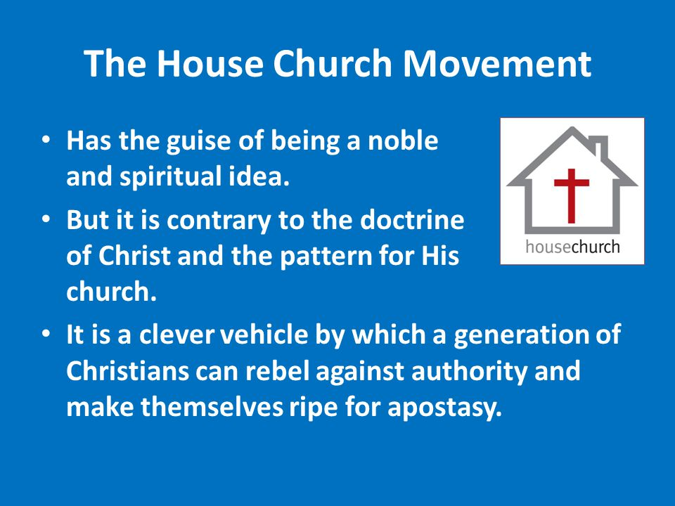 The House Church Movement Has the guise of being a noble and spiritual idea.