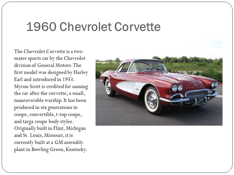 1960 Chevrolet Corvette The Chevrolet Corvette is a two- seater sports car by the Chevrolet division of General Motors.
