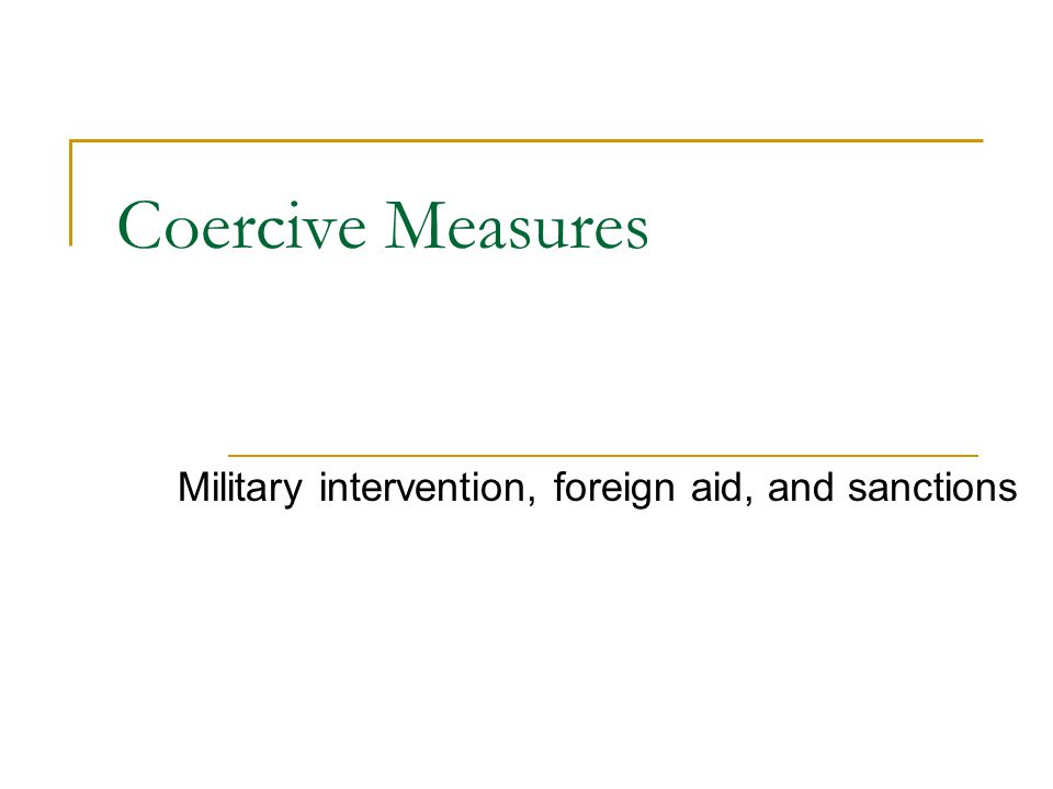 Coercive Measures Military intervention, foreign aid, and sanctions