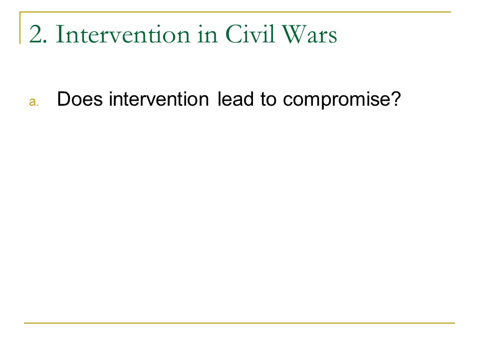 2. Intervention in Civil Wars a. Does intervention lead to compromise?
