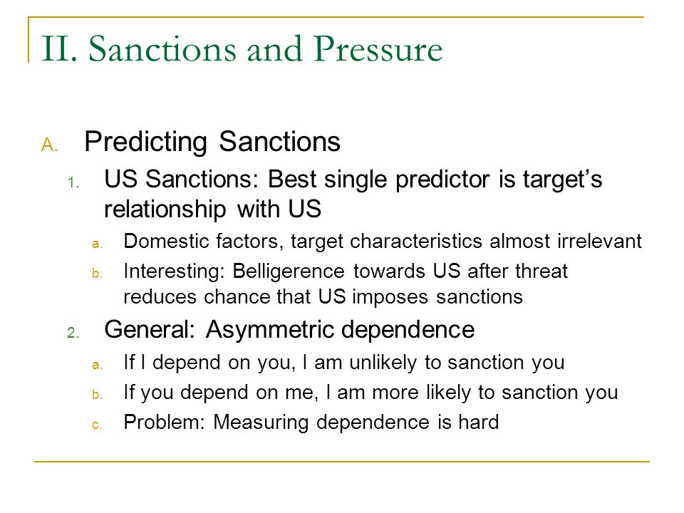 II. Sanctions and Pressure A. Predicting Sanctions 1. US Sanctions: Best single predictor is target's relationship with US a. Domestic factors, target