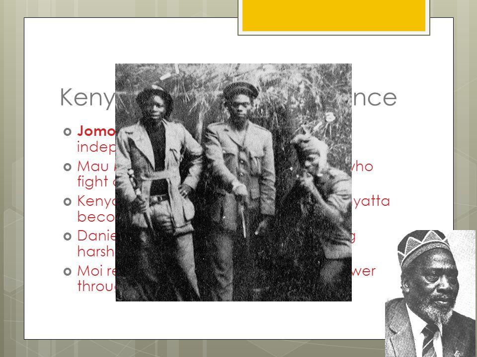 Kenya Claims Independence  Jomo Kenyatta – leader of Kenyan independence movement  Mau Mau – secret society of Kenyans who fight against British rul