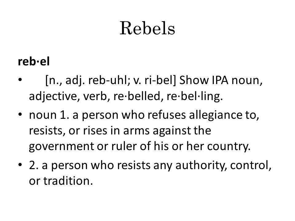 Rebels reb·el [n., adj. reb-uhl; v.