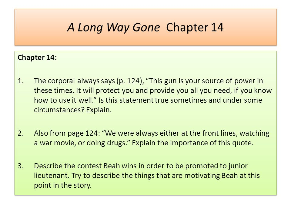"""A Long Way Gone Chapter 14 Chapter 14: 1.The corporal always says (p. 124), """"This gun is your source of power in these times. It will protect you and"""
