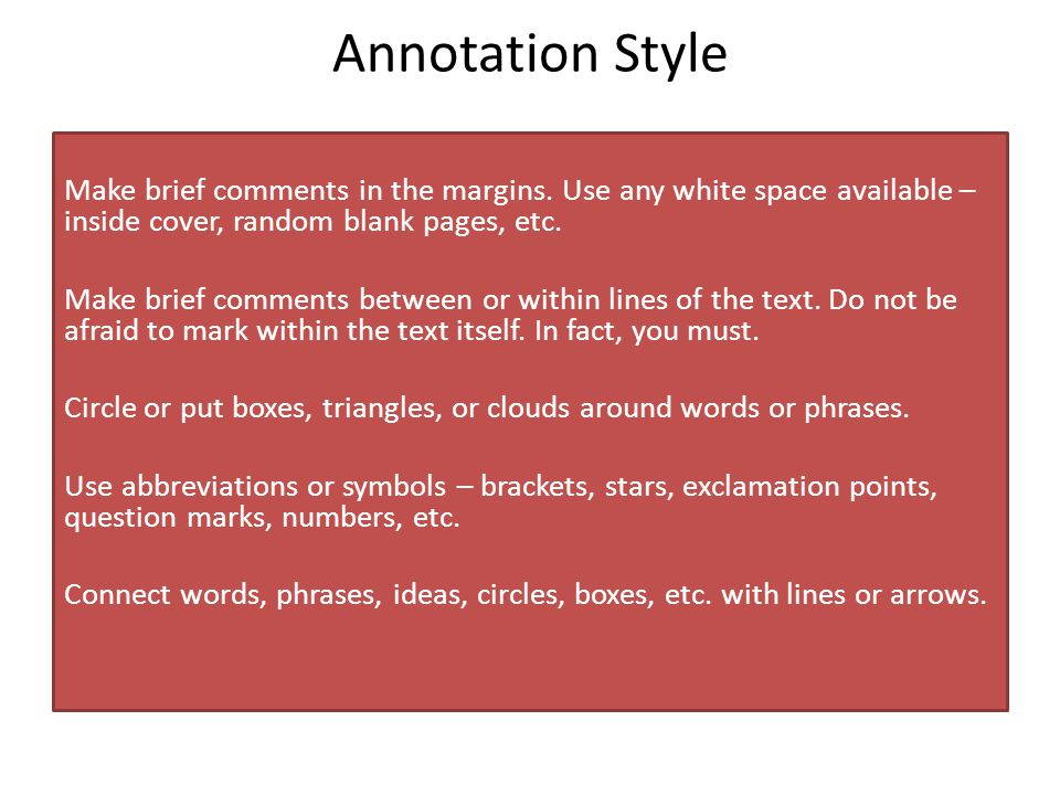 Annotation Style Make brief comments in the margins. Use any white space available – inside cover, random blank pages, etc. Make brief comments betwee