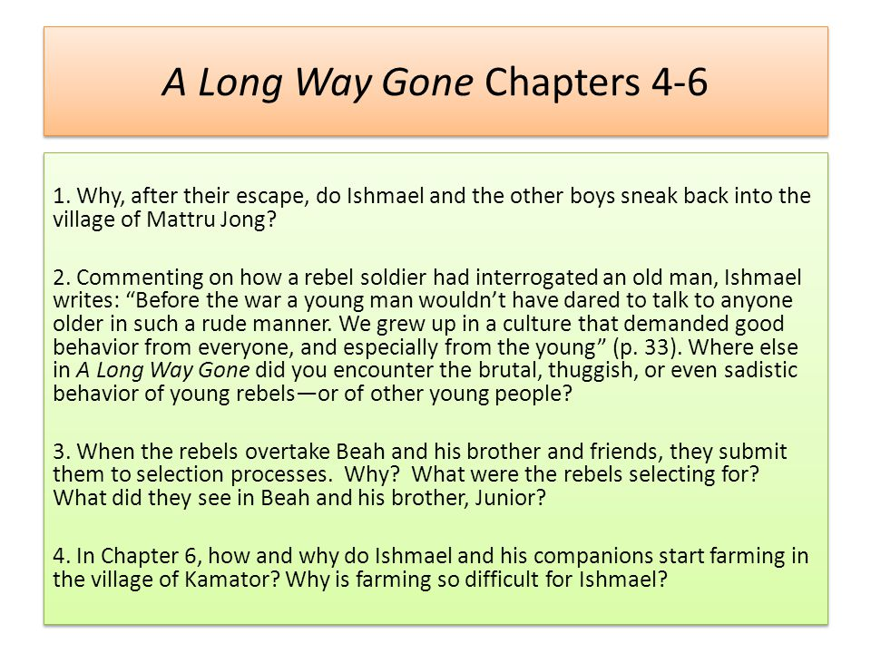 A Long Way Gone Graded Discussion As a group, create one question for each category: 1.Insights about narrator/author 2.People in Beah's life 3.Violence 4.Themes 5.A specific passage As a group, create one question for each category: 1.Insights about narrator/author 2.People in Beah's life 3.Violence 4.Themes 5.A specific passage
