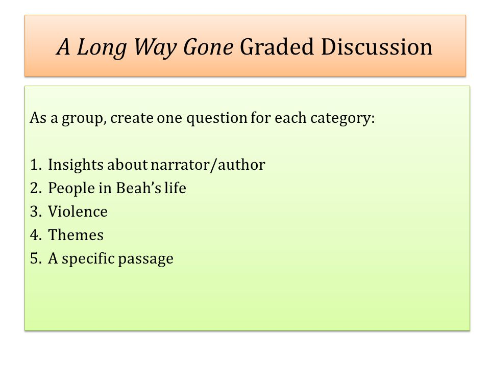 A Long Way Gone Final Thesis Activity Groups of four: Create your own thesis prompt and support it with specific examples and at least four quotes.