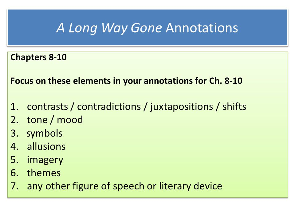 A Long Way Gone Annotations Chapters 8-10 Focus on these elements in your annotations for Ch. 8-10 1.contrasts / contradictions / juxtapositions / shi