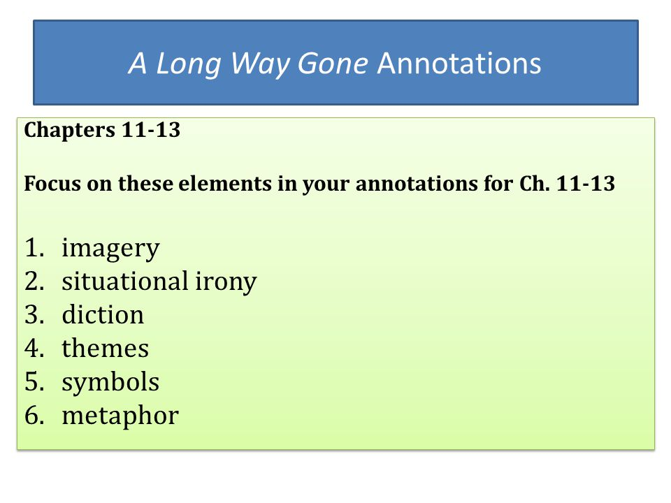 A Long Way Gone Annotations Chapters 11-13 Focus on these elements in your annotations for Ch. 11-13 1.imagery 2.situational irony 3.diction 4.themes