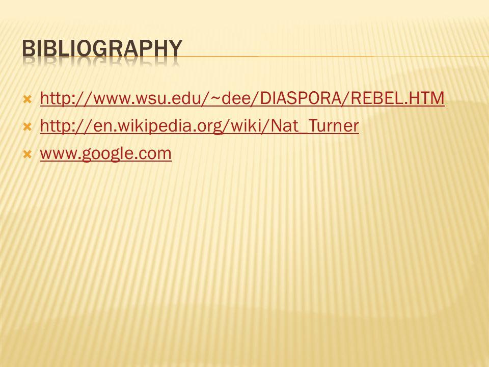  http://www.wsu.edu/~dee/DIASPORA/REBEL.HTM http://www.wsu.edu/~dee/DIASPORA/REBEL.HTM  http://en.wikipedia.org/wiki/Nat_Turner http://en.wikipedia.org/wiki/Nat_Turner  www.google.com www.google.com