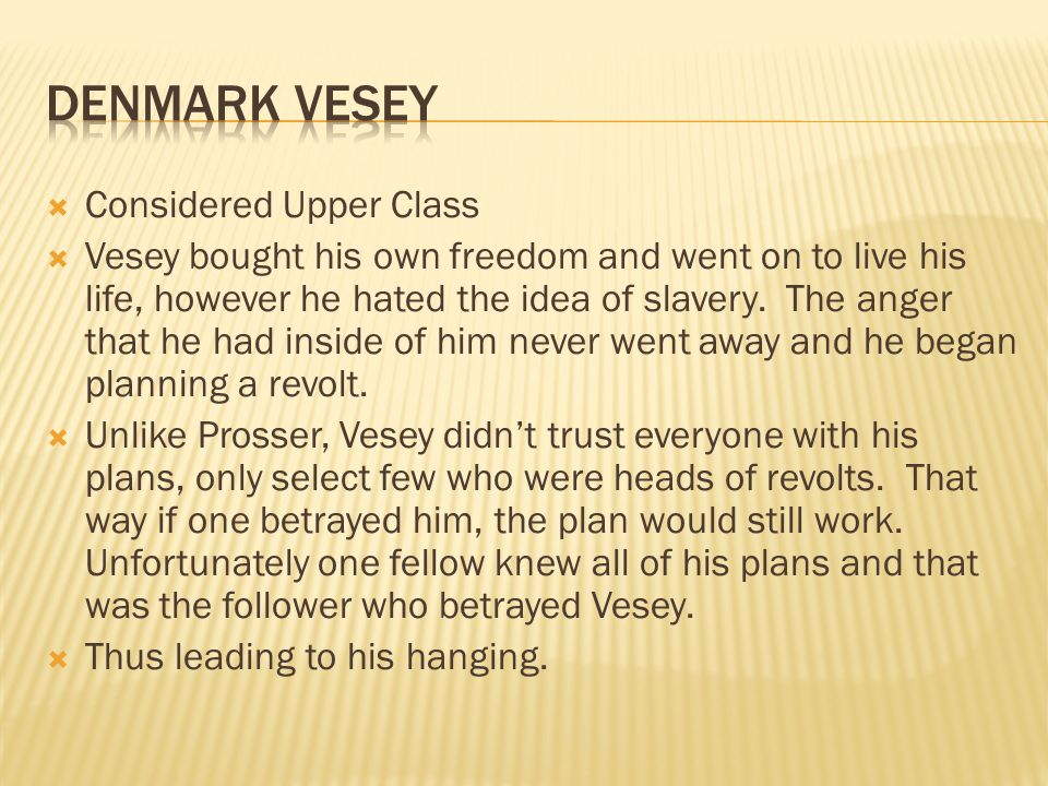  Considered Upper Class  Vesey bought his own freedom and went on to live his life, however he hated the idea of slavery.