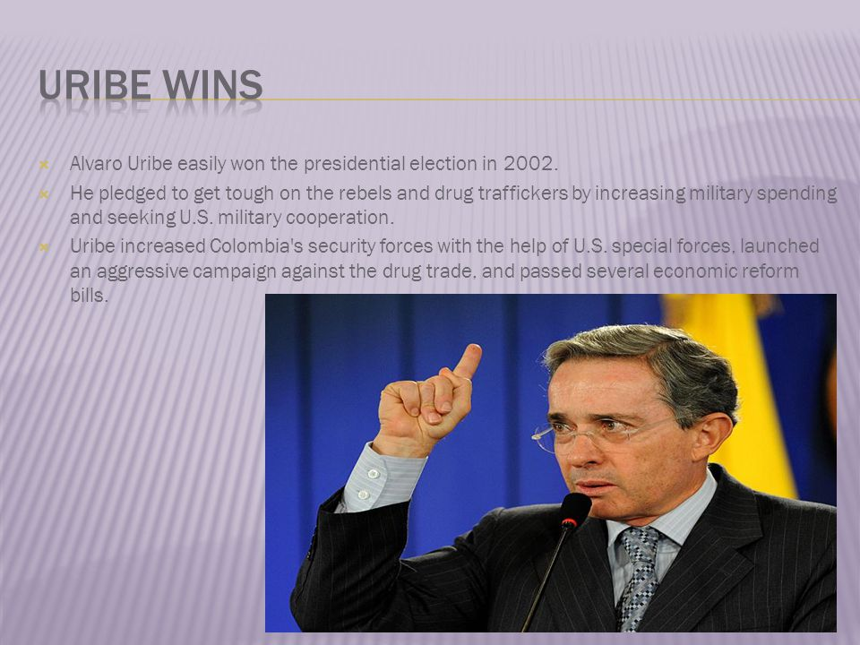  Alvaro Uribe easily won the presidential election in 2002.