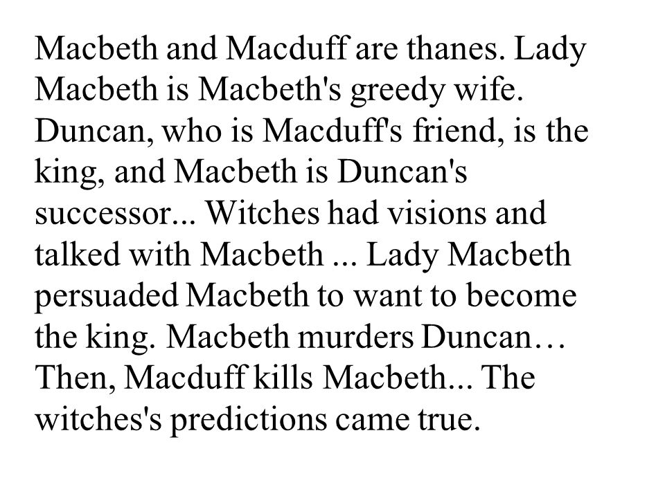 Macbeth and Macduff are thanes. Lady Macbeth is Macbeth s greedy wife.