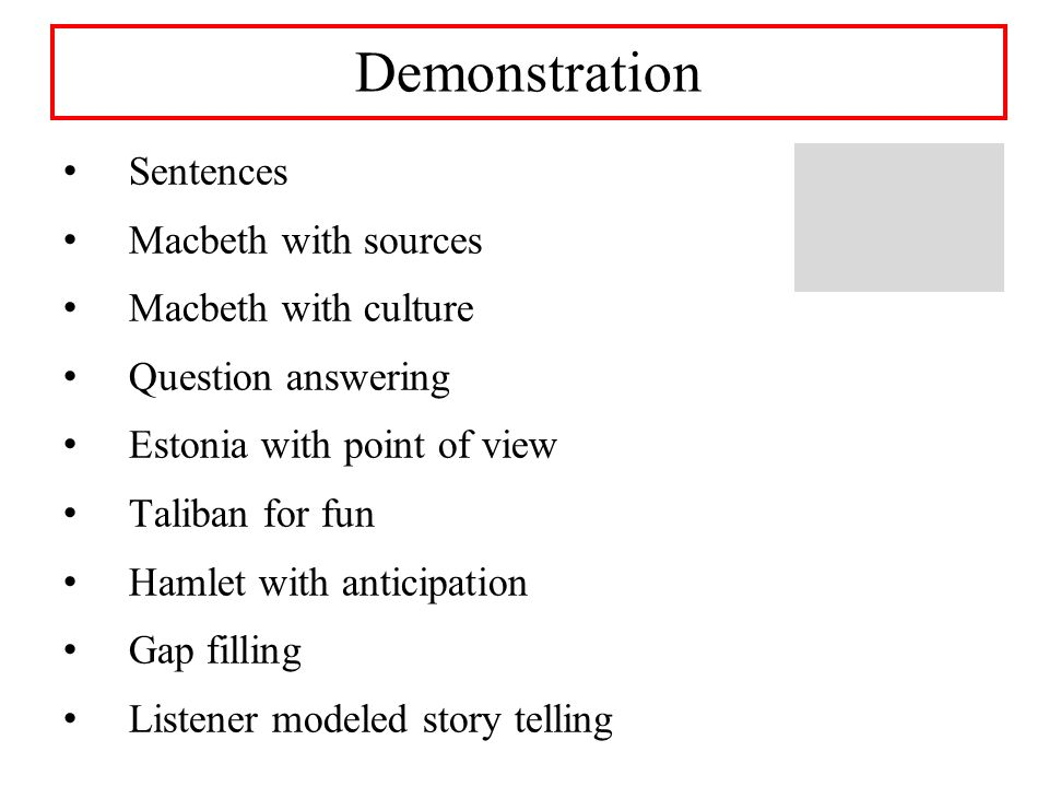 Demonstration Sentences Macbeth with sources Macbeth with culture Question answering Estonia with point of view Taliban for fun Hamlet with anticipation Gap filling Listener modeled story telling