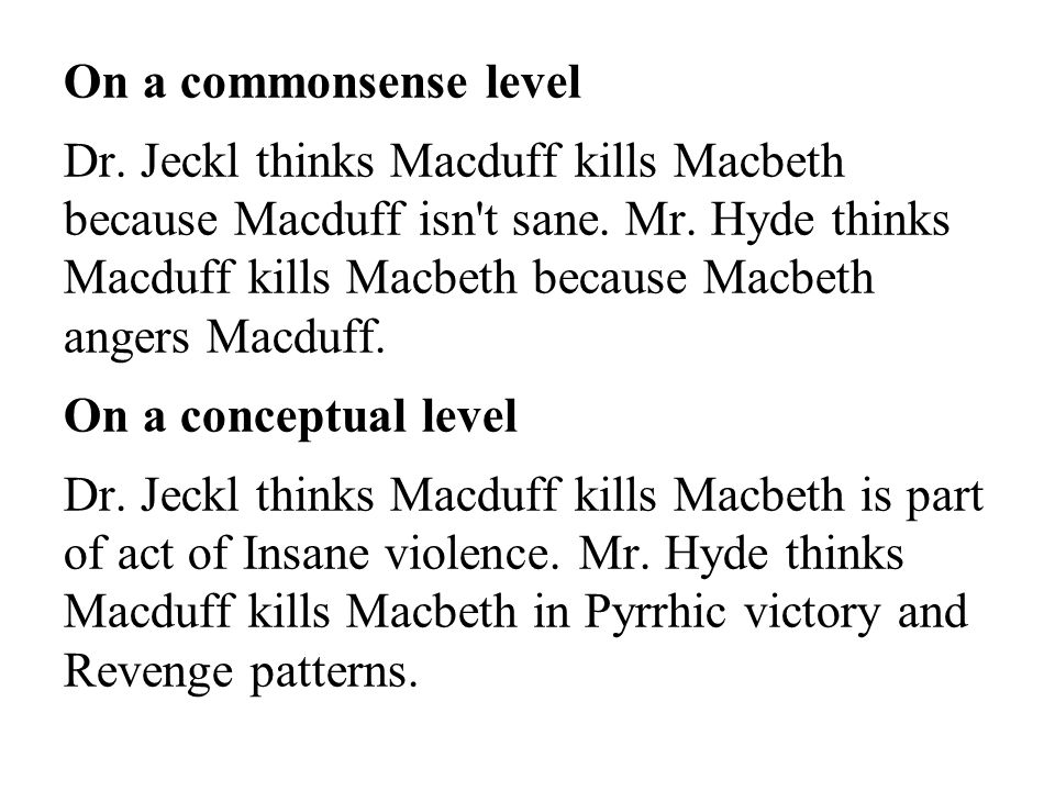 On a commonsense level Dr. Jeckl thinks Macduff kills Macbeth because Macduff isn t sane.