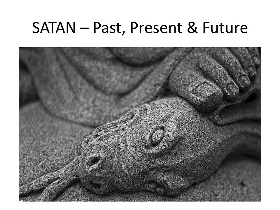 THE REALITY OF SATAN The Bible (the written word of God) is emphatic that Satan exists – An actual being