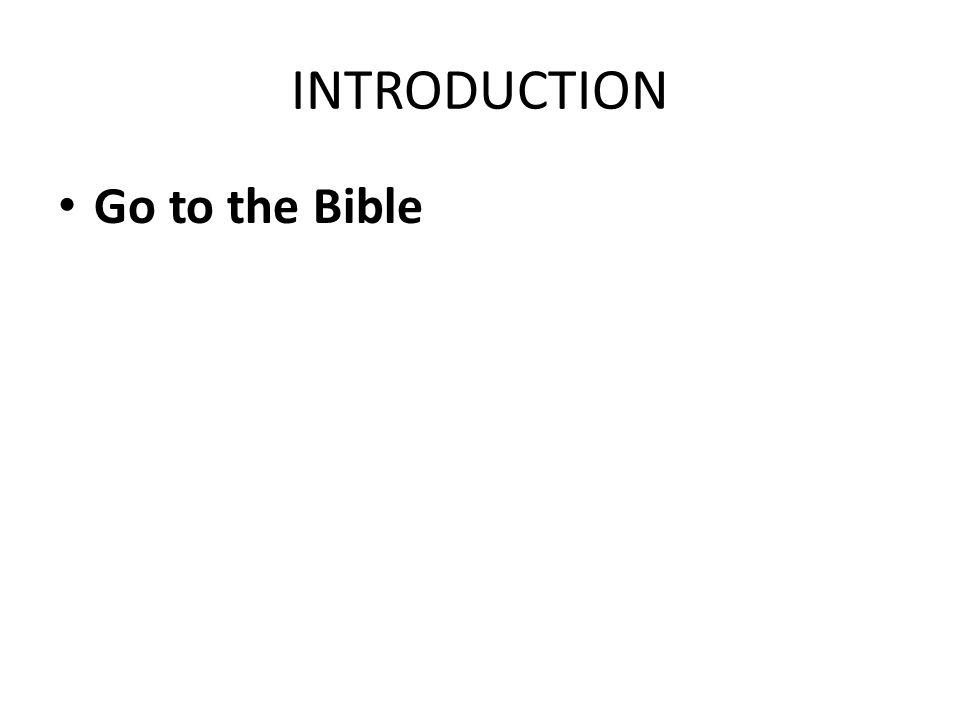 INTRODUCTION Go to the Bible