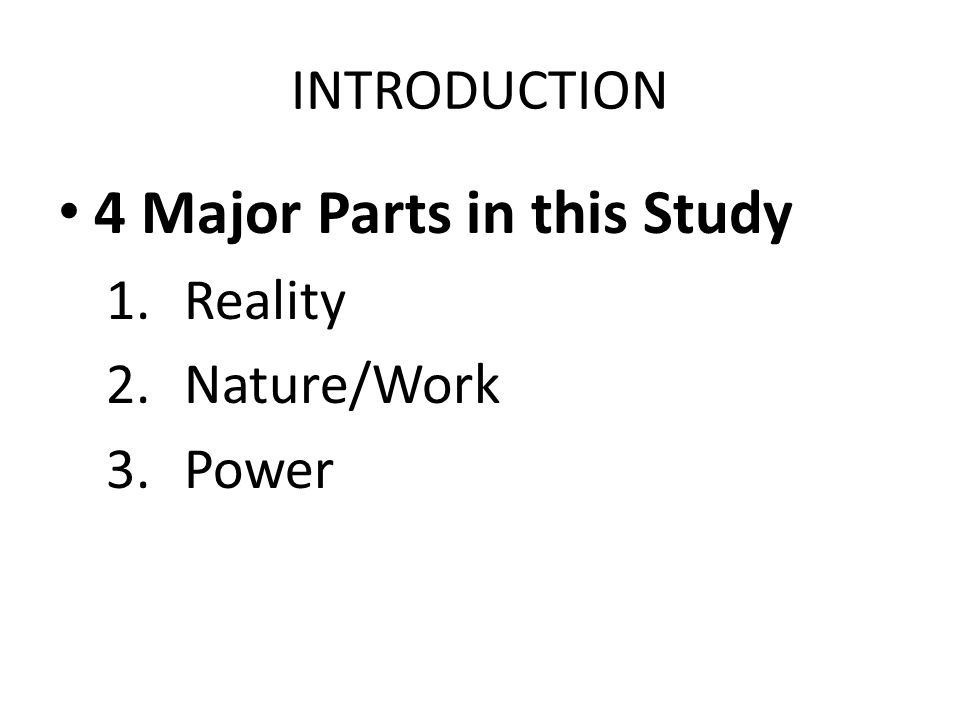 INTRODUCTION 4 Major Parts in this Study 1.Reality 2.Nature/Work 3.Power