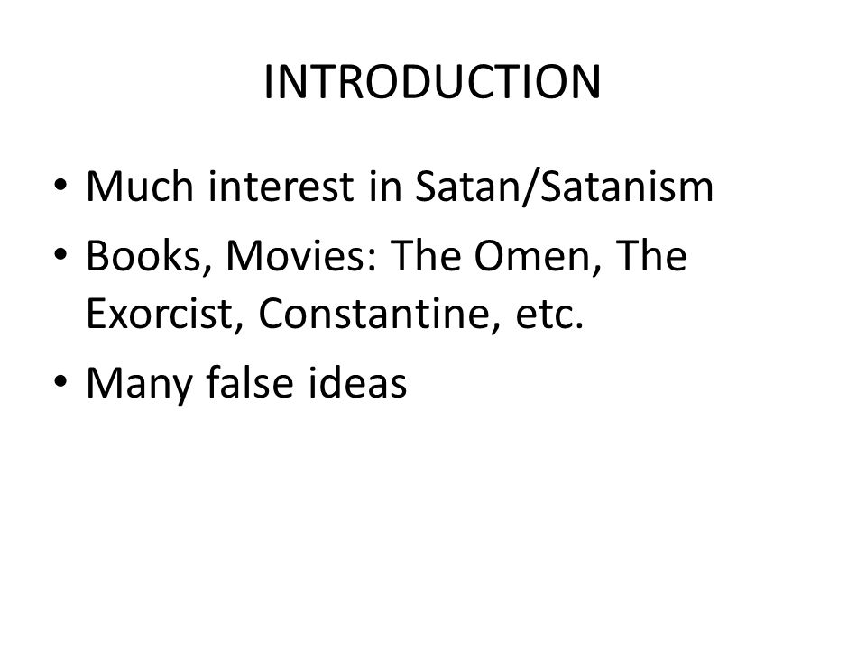 THE REALITY OF SATAN The Bible (the written word of God) is emphatic that Satan exists – An actual being – Evil in nature The reality of his existence must be faced It is an important first step