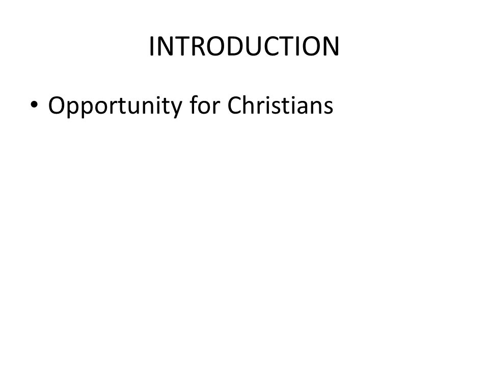 INTRODUCTION Opportunity for Christians – Teach the truth