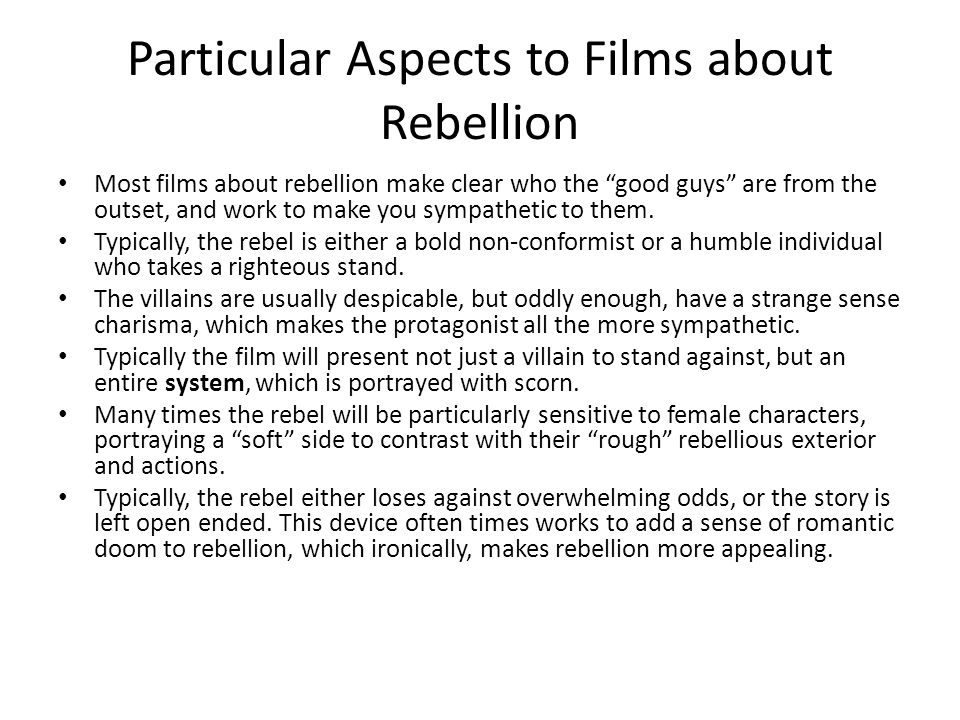 Particular Aspects to Films about Rebellion Most films about rebellion make clear who the good guys are from the outset, and work to make you sympathetic to them.