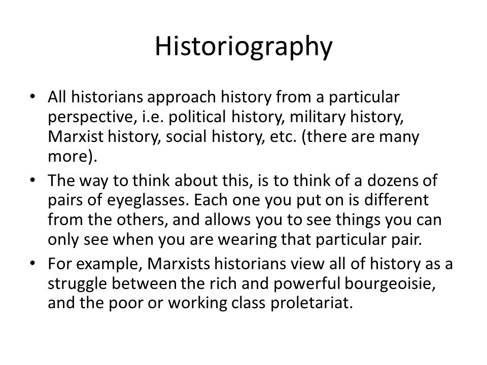 Historiography All historians approach history from a particular perspective, i.e.