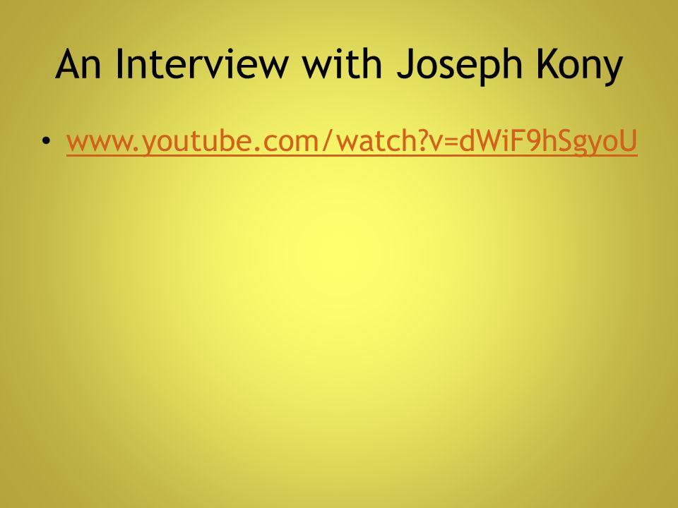 An Interview with Joseph Kony www.youtube.com/watch?v=dWiF9hSgyoU
