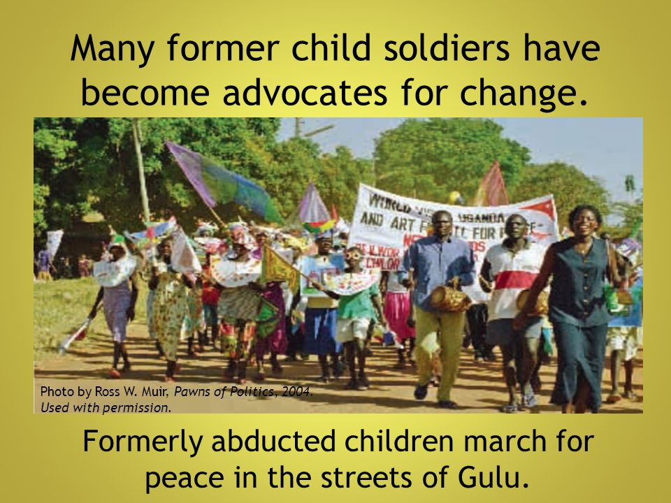 Many former child soldiers have become advocates for change. Formerly abducted children march for peace in the streets of Gulu. Photo by Ross W. Muir,