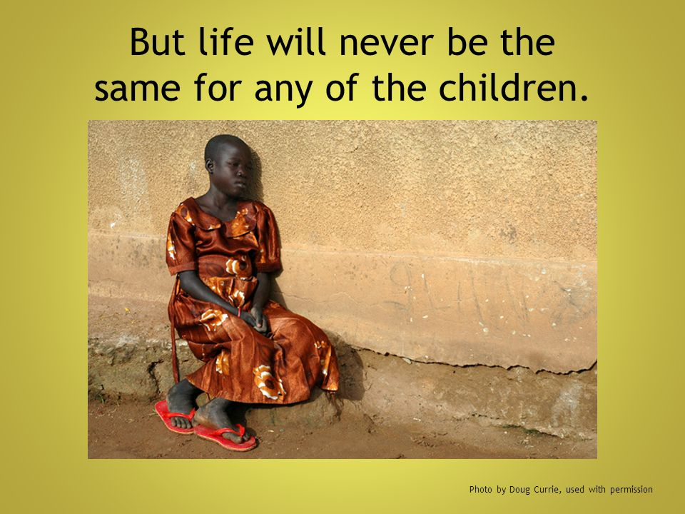 But life will never be the same for any of the children. Photo by Doug Currie, used with permission