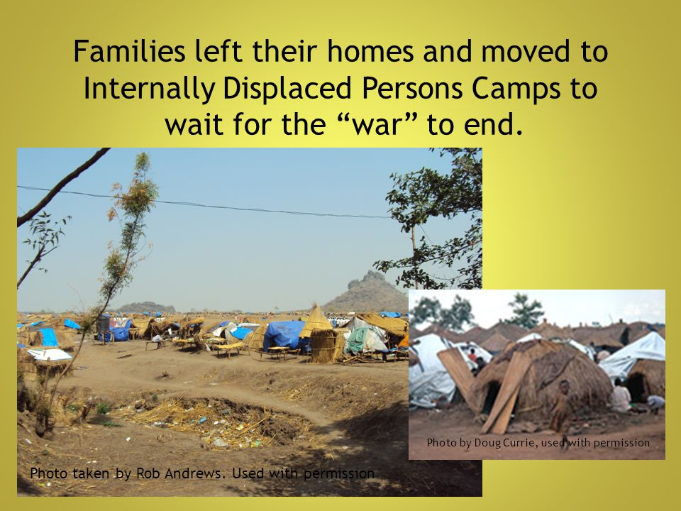 """Families left their homes and moved to Internally Displaced Persons Camps to wait for the """"war"""" to end. Photo taken by Rob Andrews. Used with permissi"""