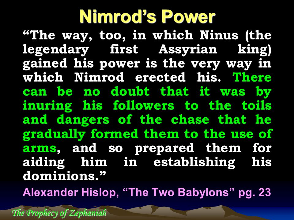 "The Prophecy of Zephaniah ""The way, too, in which Ninus (the legendary first Assyrian king) gained his power is the very way in which Nimrod erected h"