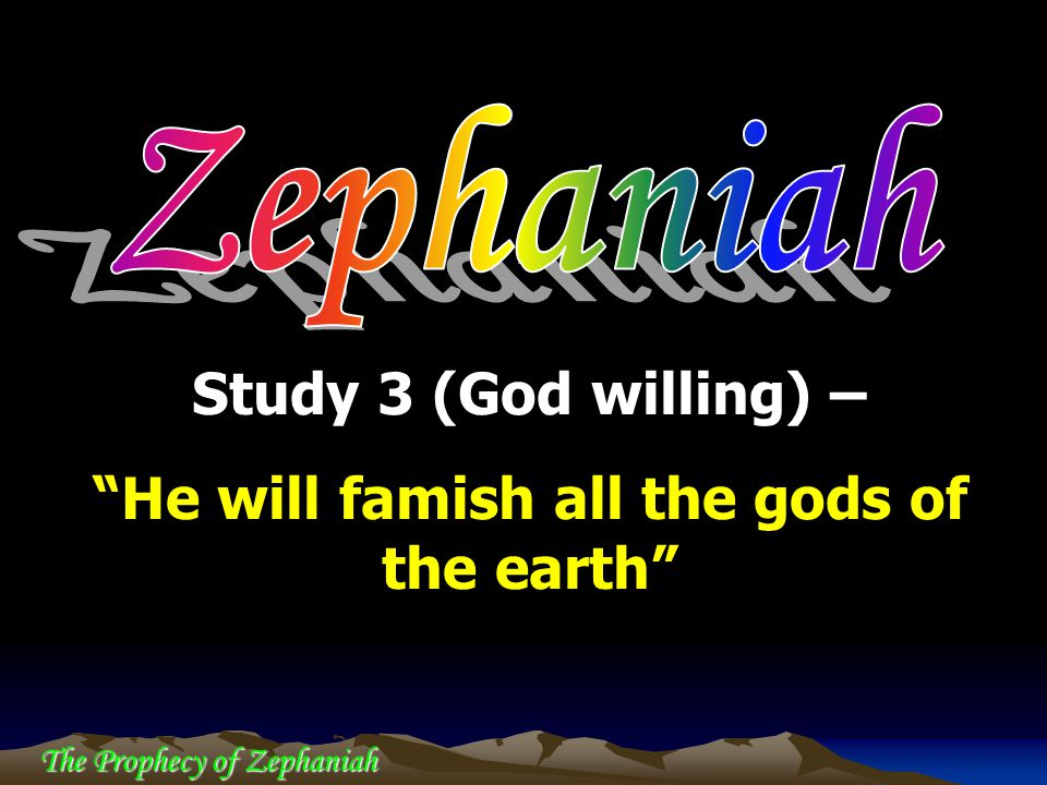 "The Prophecy of Zephaniah Study 3 (God willing) – ""He will famish all the gods of the earth"""