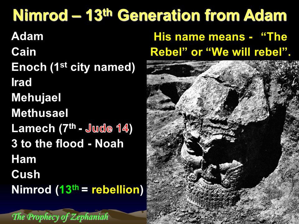 "The Prophecy of Zephaniah Nimrod – 13 th Generation from Adam His name means - ""The Rebel"" or ""We will rebel""."