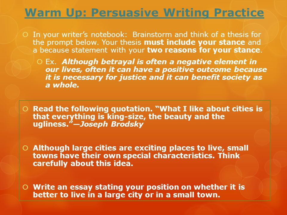 Warm Up: Persuasive Writing Practice  In your writer's notebook: Brainstorm and think of a thesis for the prompt below. Your thesis must include your