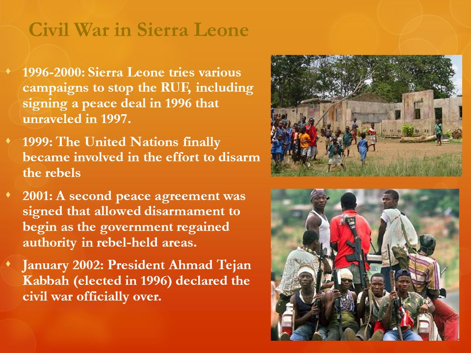 Civil War in Sierra Leone  1996-2000: Sierra Leone tries various campaigns to stop the RUF, including signing a peace deal in 1996 that unraveled in