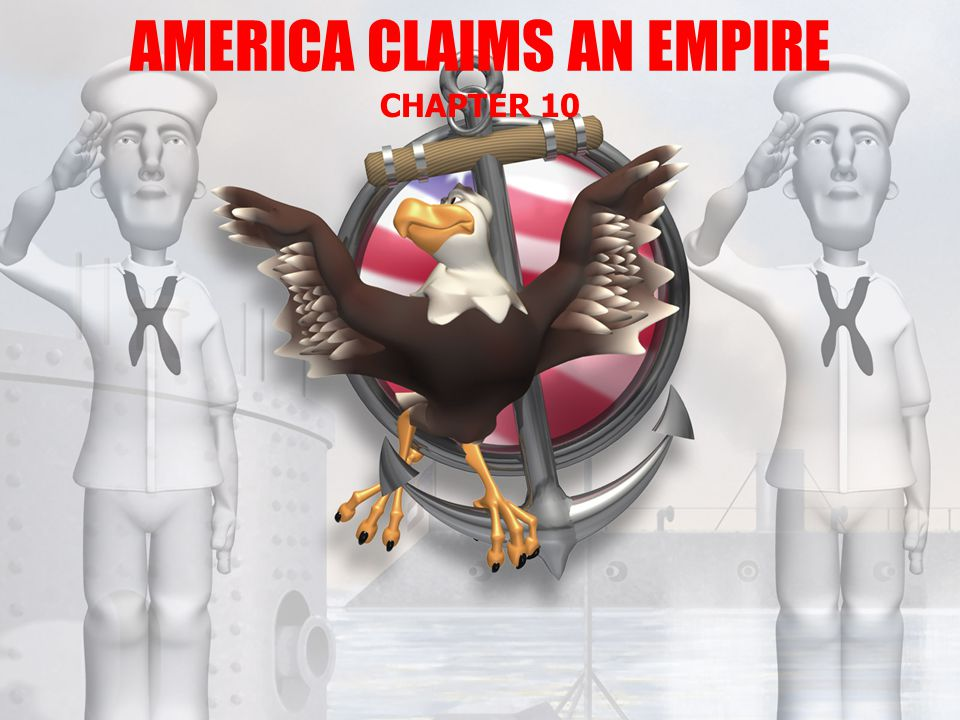AMERICA CLAIMS AN EMPIRE CHAPTER 10
