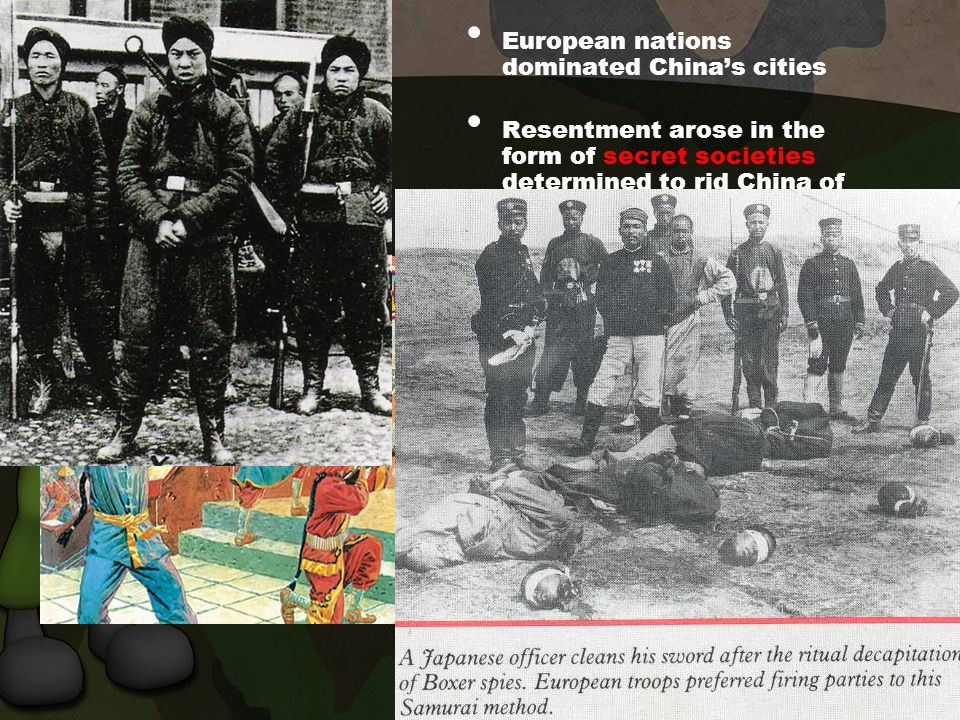 BOXER REBELLION European nations dominated China's cities Resentment arose in the form of secret societies determined to rid China of these foreign devils The Boxer's were a secret group that rioted in 1900, killing and vandalizing all things foreign.