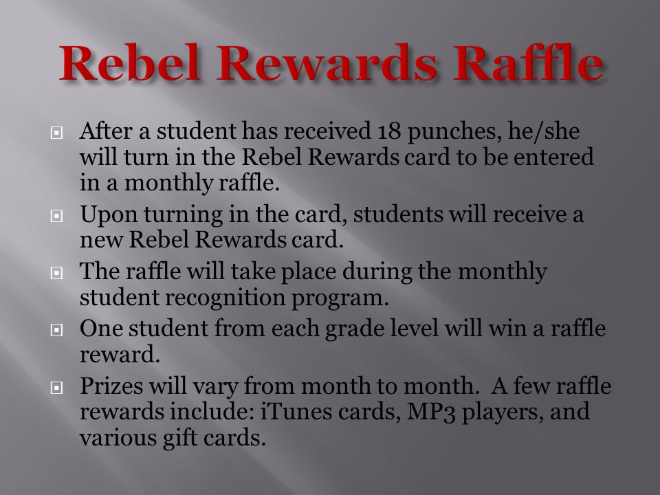  After a student has received 18 punches, he/she will turn in the Rebel Rewards card to be entered in a monthly raffle.